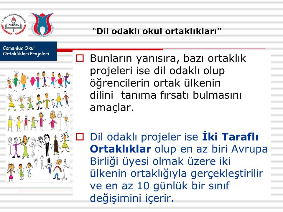 Comenius Okul Ortaklıkları Projeleri Dil odaklı okul ortaklıkları  Bunların yanısıra, bazı ortaklık projeleri ise dil odaklı olup öğrencilerin ortak ülkenin dilini tanıma fırsatı bulmasını amaçlar.