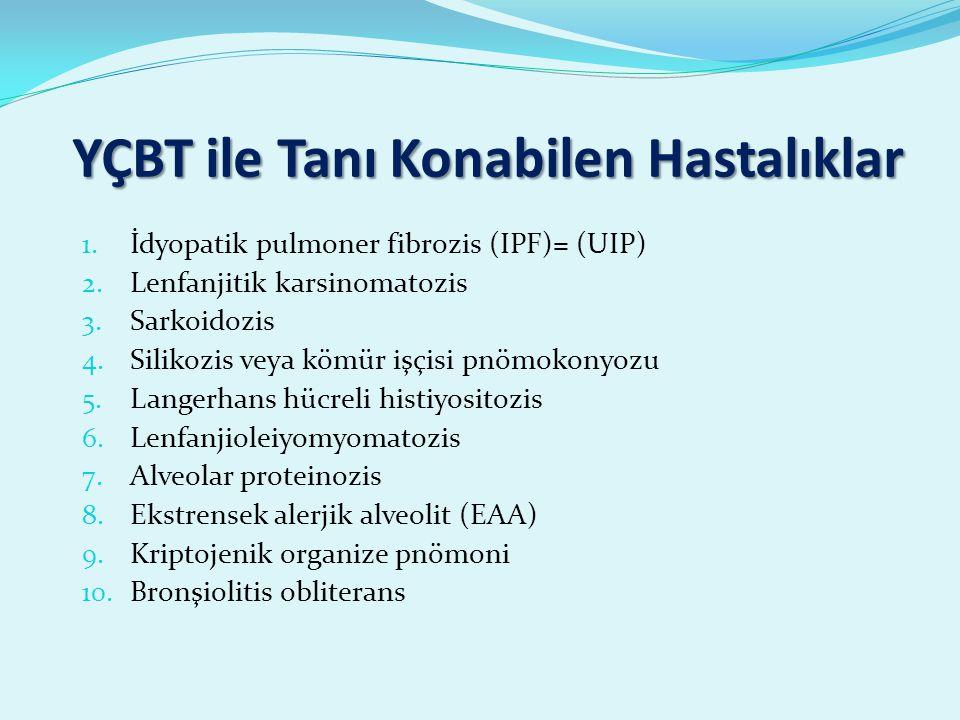 YÇBT ile Tanı Konabilen Hastalıklar 1.İdyopatik pulmoner fibrozis (IPF)= (UIP) 2.