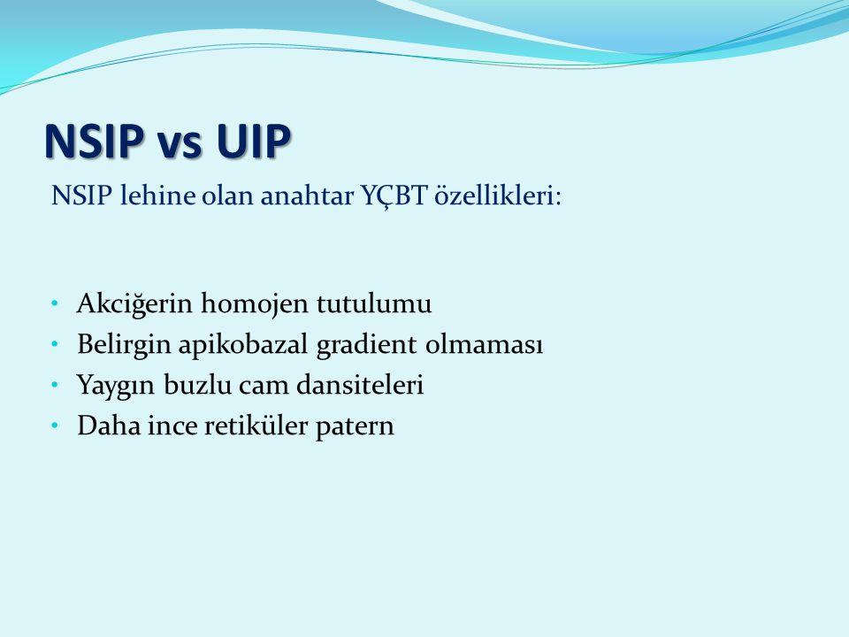 NSIP vs UIP NSIP lehine olan anahtar YÇBT özellikleri: Akciğerin homojen tutulumu Belirgin apikobazal gradient olmaması Yaygın buzlu cam dansiteleri Daha ince retiküler patern