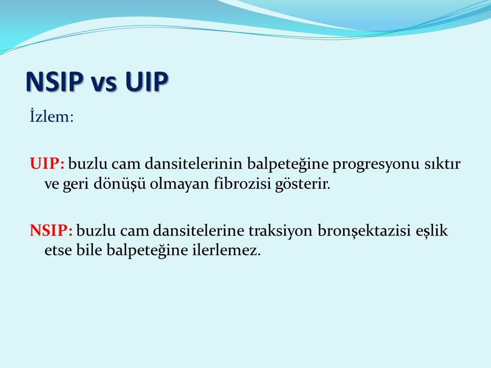 NSIP vs UIP İzlem: UIP: buzlu cam dansitelerinin balpeteğine progresyonu sıktır ve geri dönüşü olmayan fibrozisi gösterir.
