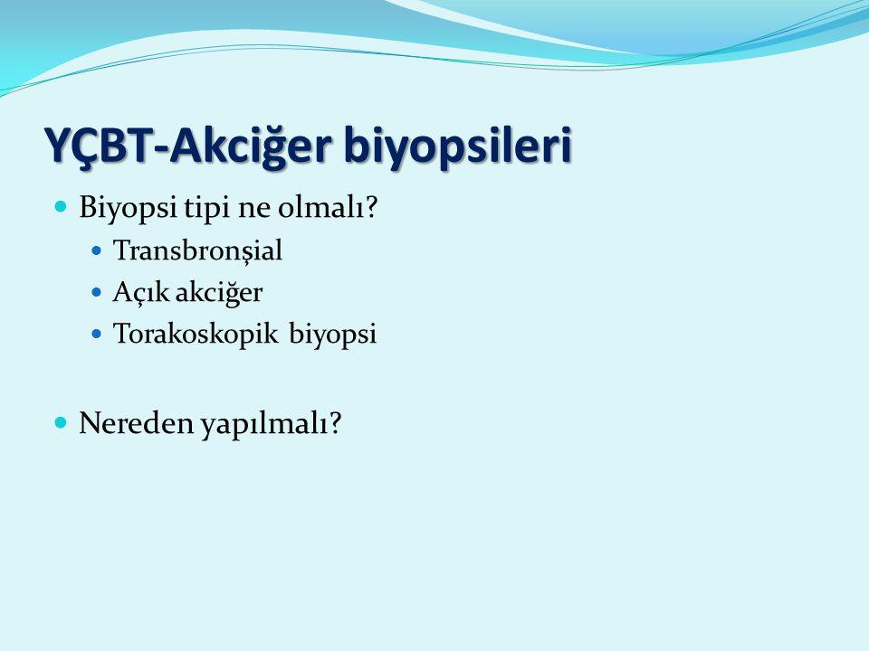 YÇBT-Akciğer biyopsileri Biyopsi tipi ne olmalı.
