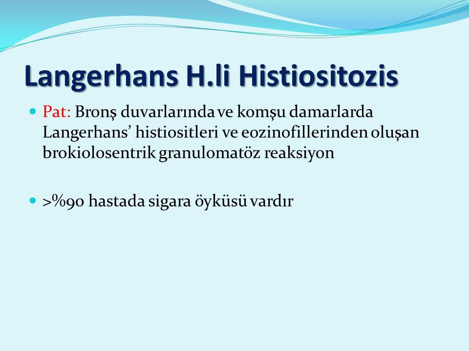 Langerhans H.li Histiositozis Pat: Bronş duvarlarında ve komşu damarlarda Langerhans' histiositleri ve eozinofillerinden oluşan brokiolosentrik granulomatöz reaksiyon >%90 hastada sigara öyküsü vardır