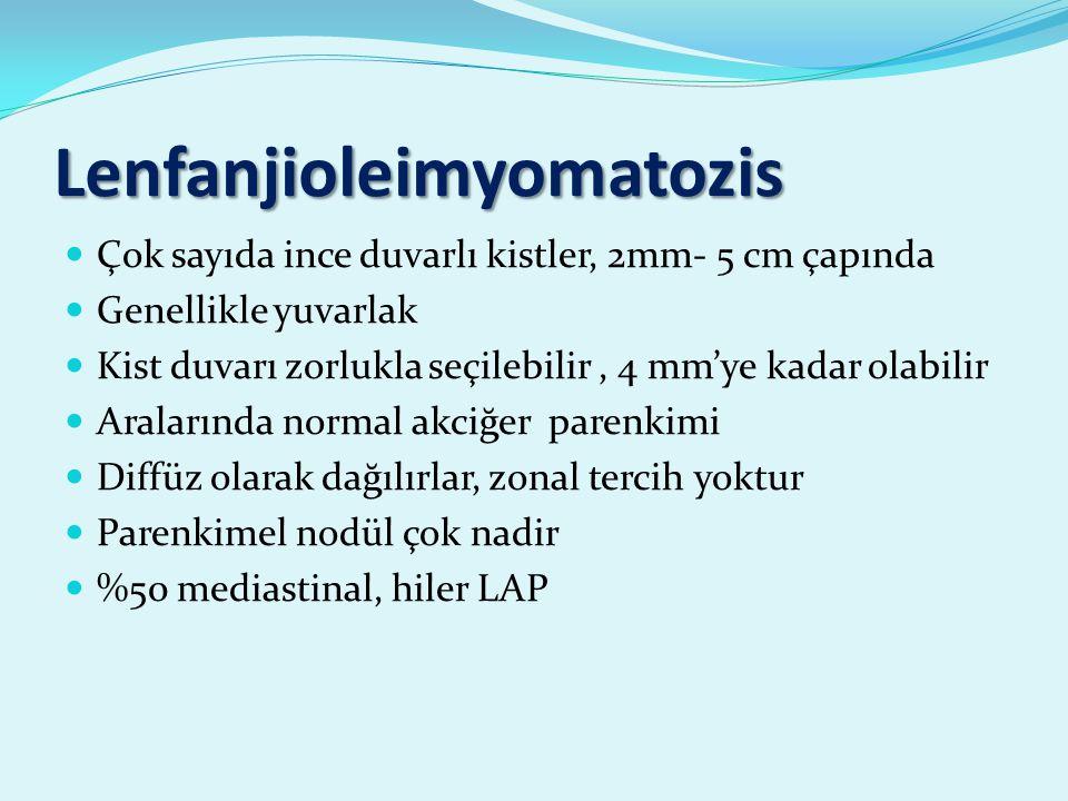 Lenfanjioleimyomatozis Çok sayıda ince duvarlı kistler, 2mm- 5 cm çapında Genellikle yuvarlak Kist duvarı zorlukla seçilebilir, 4 mm'ye kadar olabilir Aralarında normal akciğer parenkimi Diffüz olarak dağılırlar, zonal tercih yoktur Parenkimel nodül çok nadir %50 mediastinal, hiler LAP