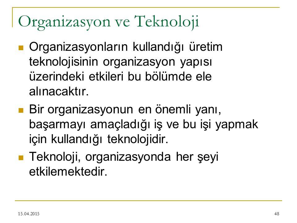Organizasyon ve Teknoloji Organizasyonların kullandığı üretim teknolojisinin organizasyon yapısı üzerindeki etkileri bu bölümde ele alınacaktır.