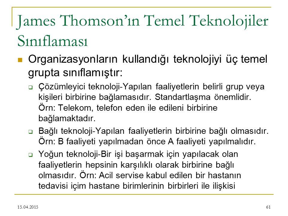 James Thomson'ın Temel Teknolojiler Sınıflaması Organizasyonların kullandığı teknolojiyi üç temel grupta sınıflamıştır:  Çözümleyici teknoloji-Yapılan faaliyetlerin belirli grup veya kişileri birbirine bağlamasıdır.