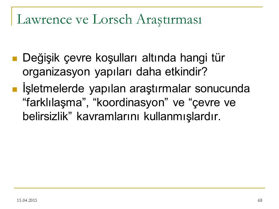 68 Lawrence ve Lorsch Araştırması Değişik çevre koşulları altında hangi tür organizasyon yapıları daha etkindir.