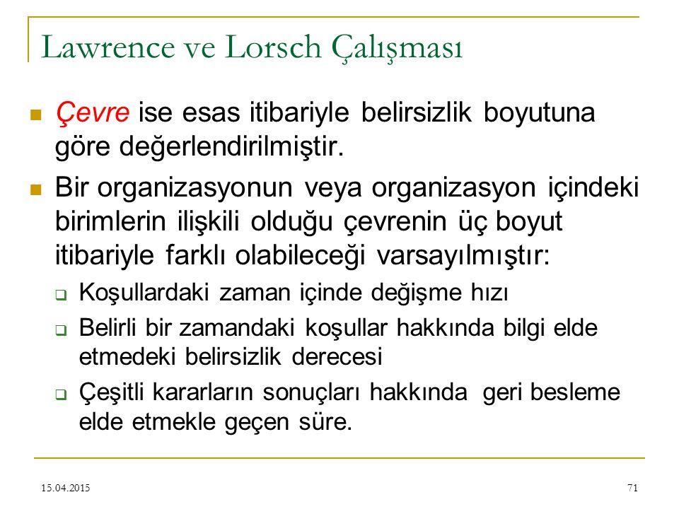 71 Lawrence ve Lorsch Çalışması Çevre ise esas itibariyle belirsizlik boyutuna göre değerlendirilmiştir.