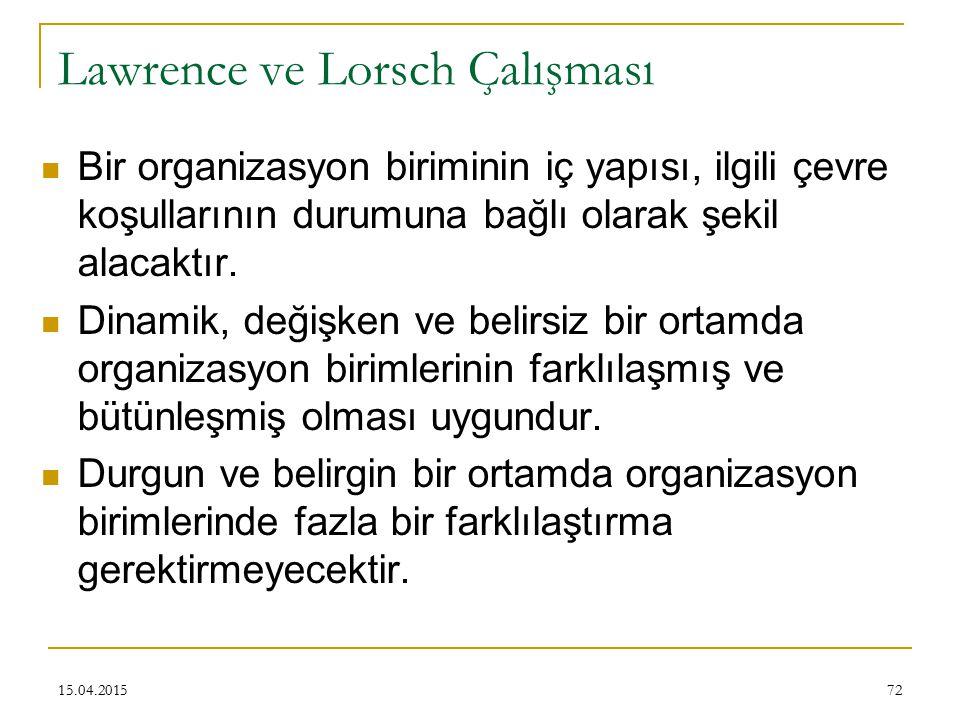 72 Lawrence ve Lorsch Çalışması Bir organizasyon biriminin iç yapısı, ilgili çevre koşullarının durumuna bağlı olarak şekil alacaktır.