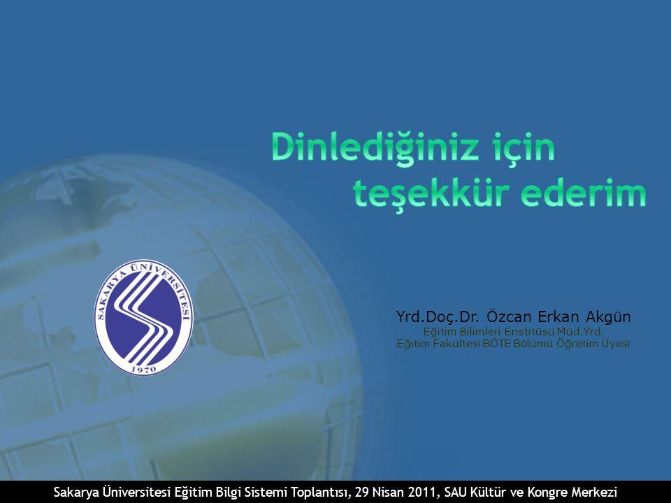 Sakarya Üniversitesi Eğitim Bilgi Sistemi Toplantısı, 29 Nisan 2011, SAU Kültür ve Kongre Merkezi Yrd.Doç.Dr.