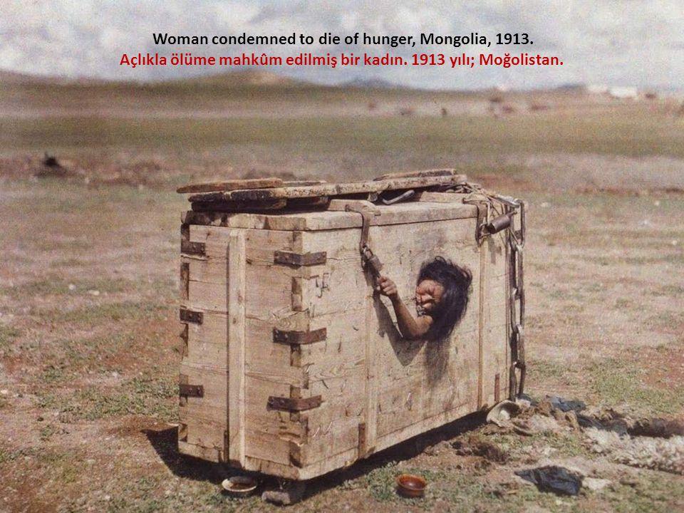 Woman condemned to die of hunger, Mongolia, 1913.Açlıkla ölüme mahkûm edilmiş bir kadın.