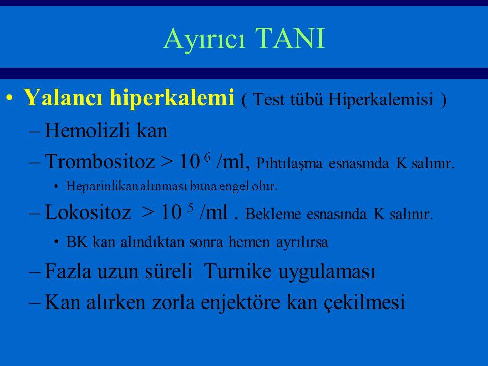 Ayırıcı TANI Yalancı hiperkalemi ( Test tübü Hiperkalemisi ) –Hemolizli kan –Trombositoz > 10 6 /ml, Pıhtılaşma esnasında K salınır.