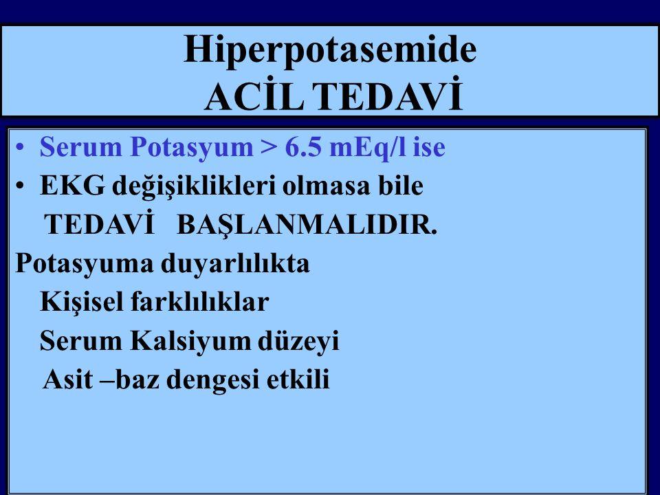 Hiperpotasemide ACİL TEDAVİ Serum Potasyum > 6.5 mEq/l ise EKG değişiklikleri olmasa bile TEDAVİ BAŞLANMALIDIR.