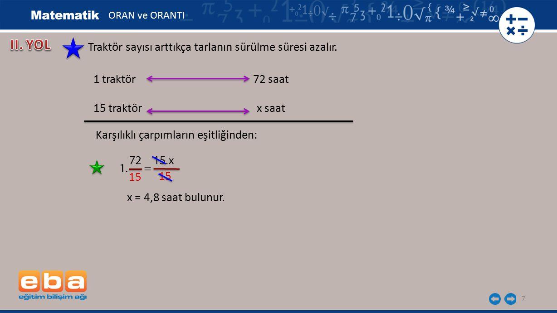 8 İki çokluktan biri artarken diğeri aynı oranda azalıyorsa ya da biri azalırken diğeri aynı oranda artıyorsa bu çokluklar ters orantılıdır.