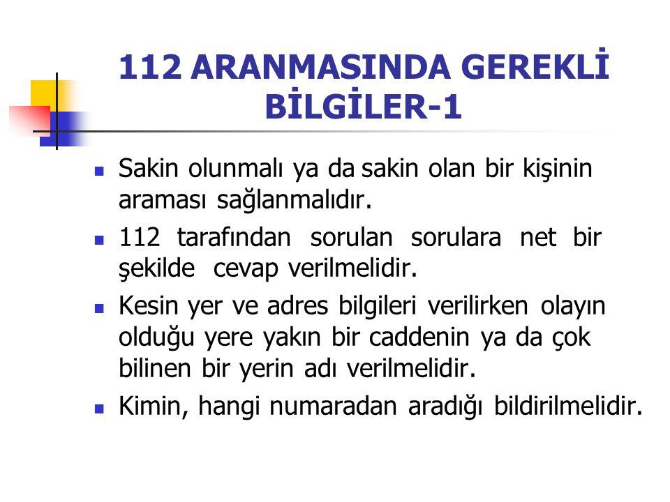 112 ARANMASINDA GEREKLİ BİLGİLER-1 Sakin olunmalı ya dasakin olan bir kişinin araması sağlanmalıdır.