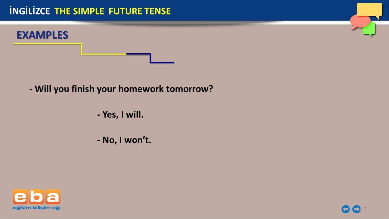 8 Önce soru kelimesi sonra 'will' yardımcı fiili, özne ve fiilin yalın hali getirilir.