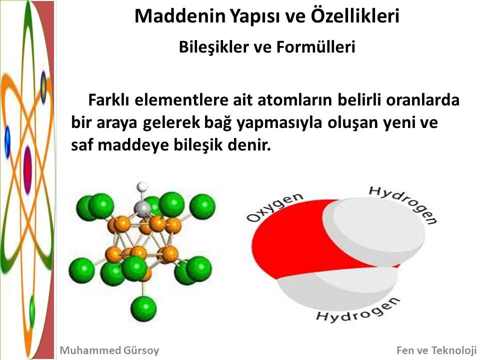 Maddenin Yapısı ve Özellikleri Bileşikler ve Formülleri Muhammed GürsoyFen ve Teknoloji Bileşikler kendilerini oluşturan elementlerden tamamen farklı fiziksel ve kimyasal özelliklere sahiptir.
