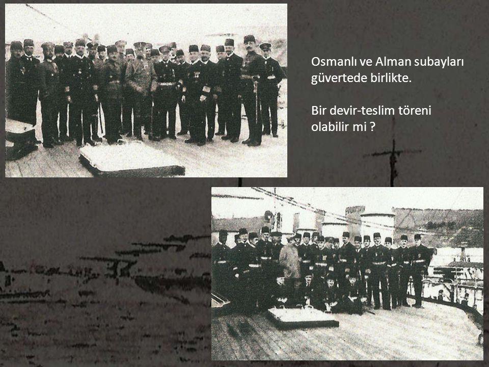 Osmanlı ve Alman subayları güvertede birlikte. Bir devir-teslim töreni olabilir mi ?
