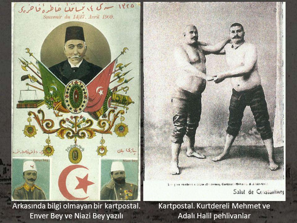Arkasında bilgi olmayan bir kartpostal. Enver Bey ve Niazi Bey yazılı Kartpostal. Kurtdereli Mehmet ve Adalı Halil pehlivanlar