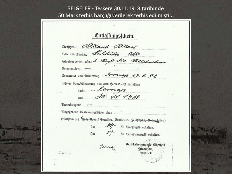 BELGELER - Teskere 30.11.1918 tarihinde 50 Mark terhis harçlığı verilerek terhis edilmiştir..