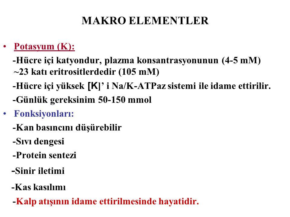 MAKRO ELEMENTLER Potasyum (K): -Hücre içi katyondur, plazma konsantrasyonunun (4-5 mM) ~23 katı eritrositlerdedir (105 mM) -Hücre içi yüksek [K ]' i N