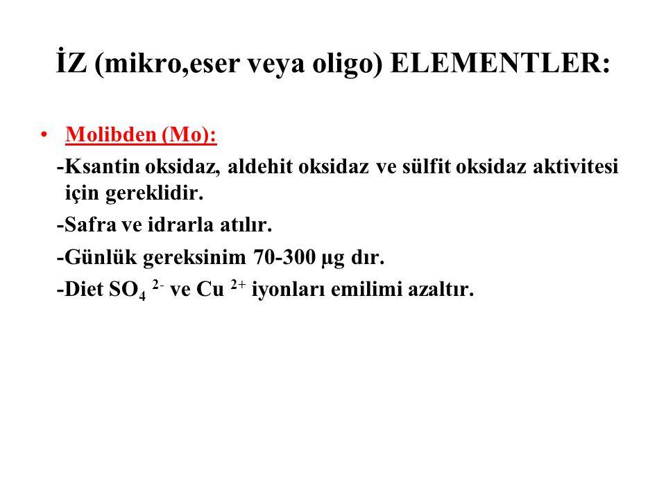 İZ (mikro,eser veya oligo) ELEMENTLER: Molibden (Mo): -Ksantin oksidaz, aldehit oksidaz ve sülfit oksidaz aktivitesi için gereklidir. -Safra ve idrarl