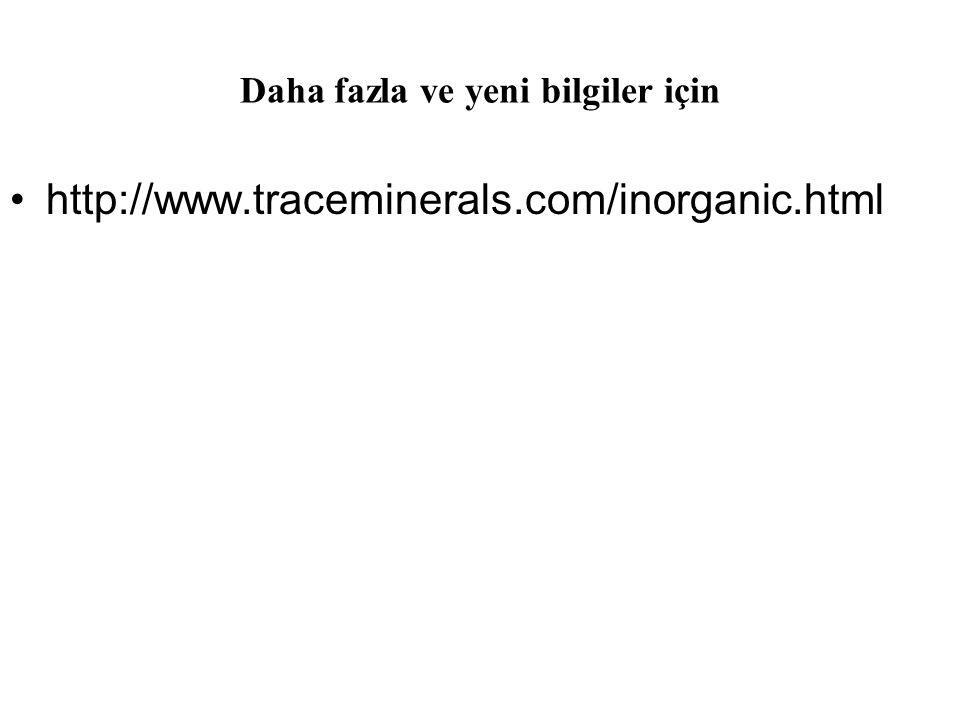 Daha fazla ve yeni bilgiler için http://www.traceminerals.com/inorganic.html