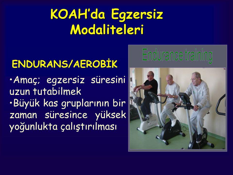 KOAH'da Egzersiz Modaliteleri ENDURANS/AEROBİK Amaç; egzersiz süresini uzun tutabilmek Büyük kas gruplarının bir zaman süresince yüksek yoğunlukta çal