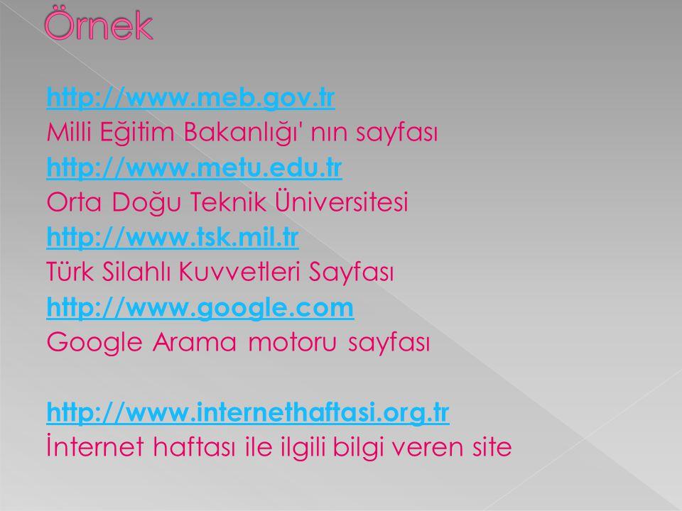 http://www.meb.gov.tr Milli Eğitim Bakanlığı' nın sayfası http://www.metu.edu.tr Orta Doğu Teknik Üniversitesi http://www.tsk.mil.tr Türk Silahlı Kuvv