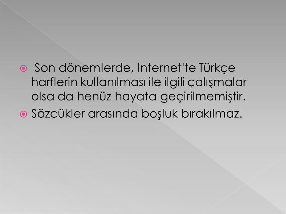  Son dönemlerde, Internet'te Türkçe harflerin kullanılması ile ilgili çalışmalar olsa da henüz hayata geçirilmemiştir.  Sözcükler arasında boşluk bı