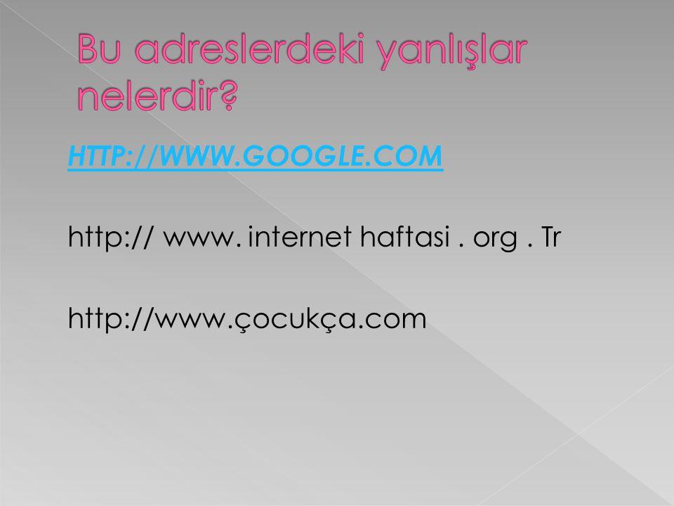 HTTP://WWW.GOOGLE.COM http:// www. internet haftasi. org. Tr http://www.çocukça.com