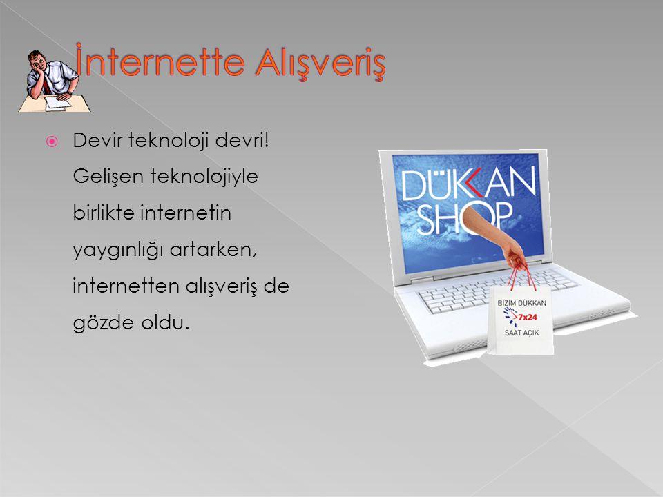  Devir teknoloji devri! Gelişen teknolojiyle birlikte internetin yaygınlığı artarken, internetten alışveriş de gözde oldu.