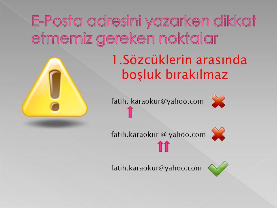 1.Sözcüklerin arasında boşluk bırakılmaz fatih. karaokur@yahoo.com