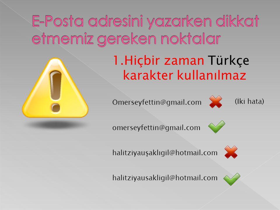 1.Hiçbir zaman Türkçe karakter kullanılmaz Ömerseyfettin@gmail.com omerseyfettin@gmail.com halitziyauşaklıgil@hotmail.com halitziyausakligil@hotmail.c
