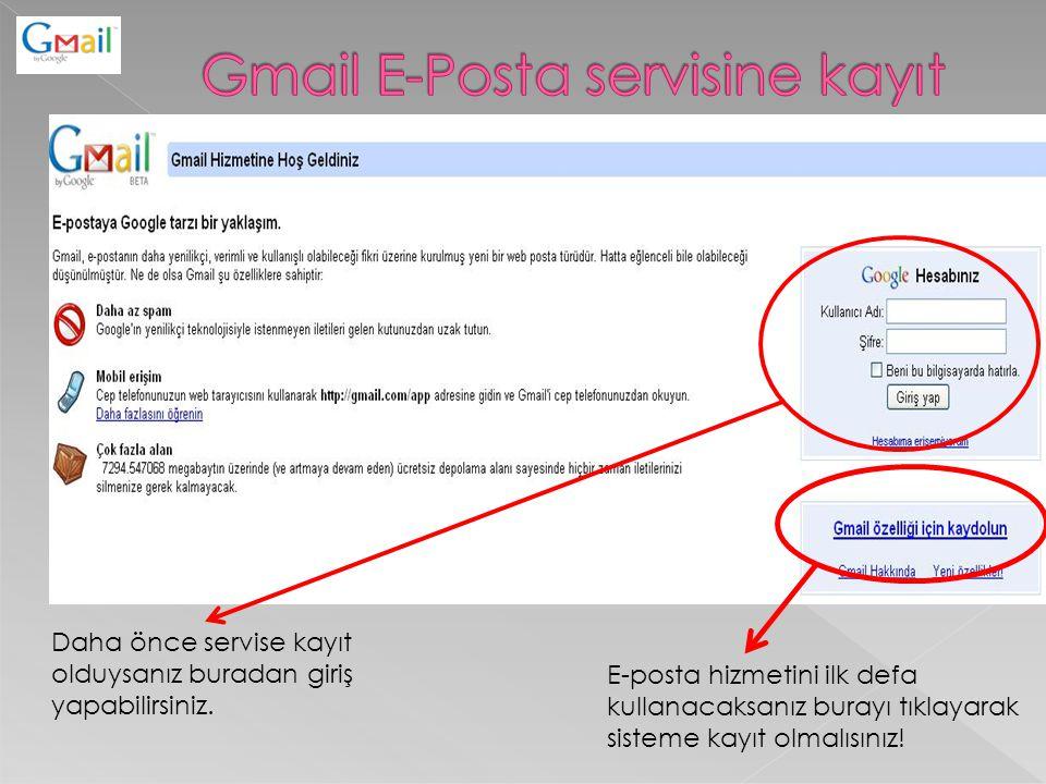 Daha önce servise kayıt olduysanız buradan giriş yapabilirsiniz. E-posta hizmetini ilk defa kullanacaksanız burayı tıklayarak sisteme kayıt olmalısını