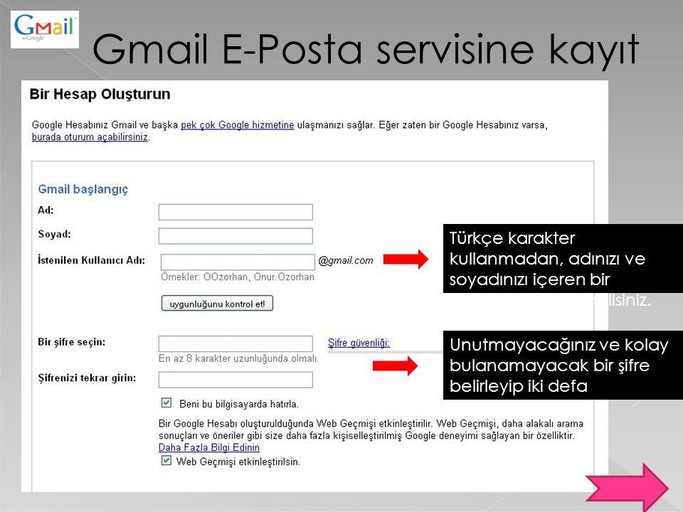 Gmail E-Posta servisine kayıt Türkçe karakter kullanmadan, adınızı ve soyadınızı içeren bir kullanıcı adı seçmelisiniz. Unutmayacağınız ve kolay bulan