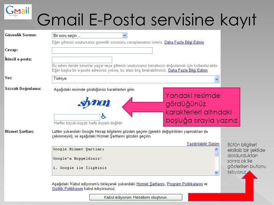 Gmail E-Posta servisine kayıt Yandaki resimde gördüğünüz karakterleri altındaki boşluğa sırayla yazınız Bütün bilgileri eksiksiz bir şekilde doldurduk