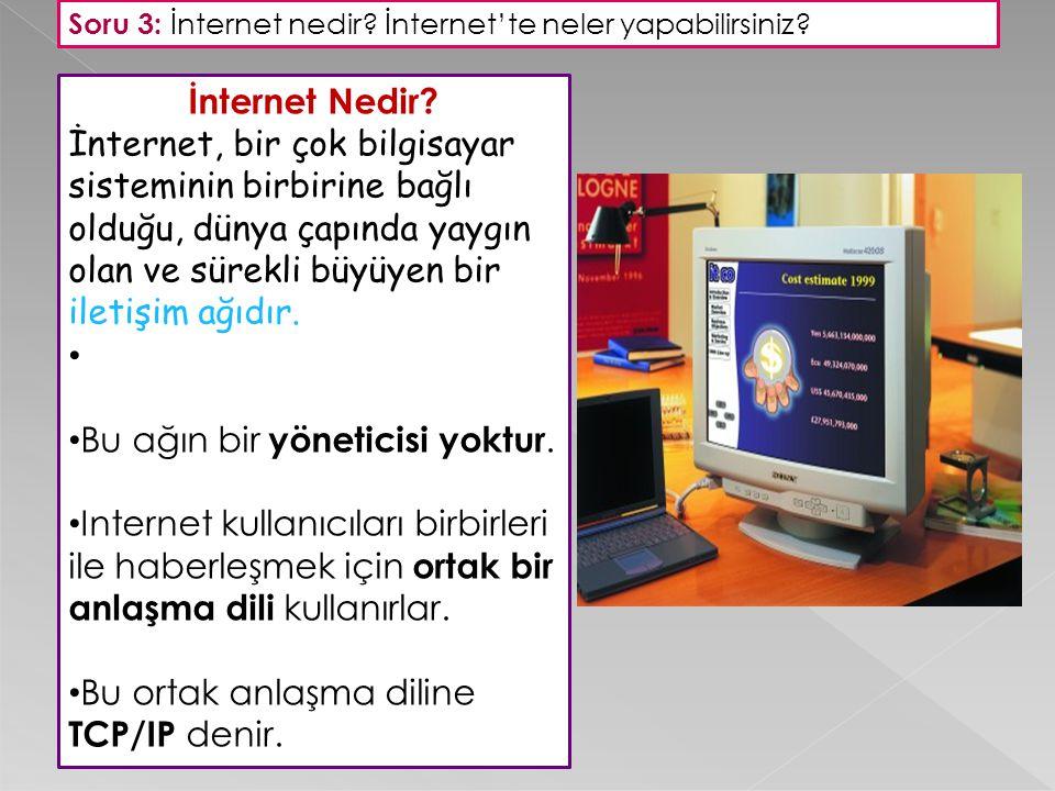 Soru 3: İnternet nedir? İnternet'te neler yapabilirsiniz? İnternet Nedir? İnternet, bir çok bilgisayar sisteminin birbirine bağlı olduğu, dünya çapınd