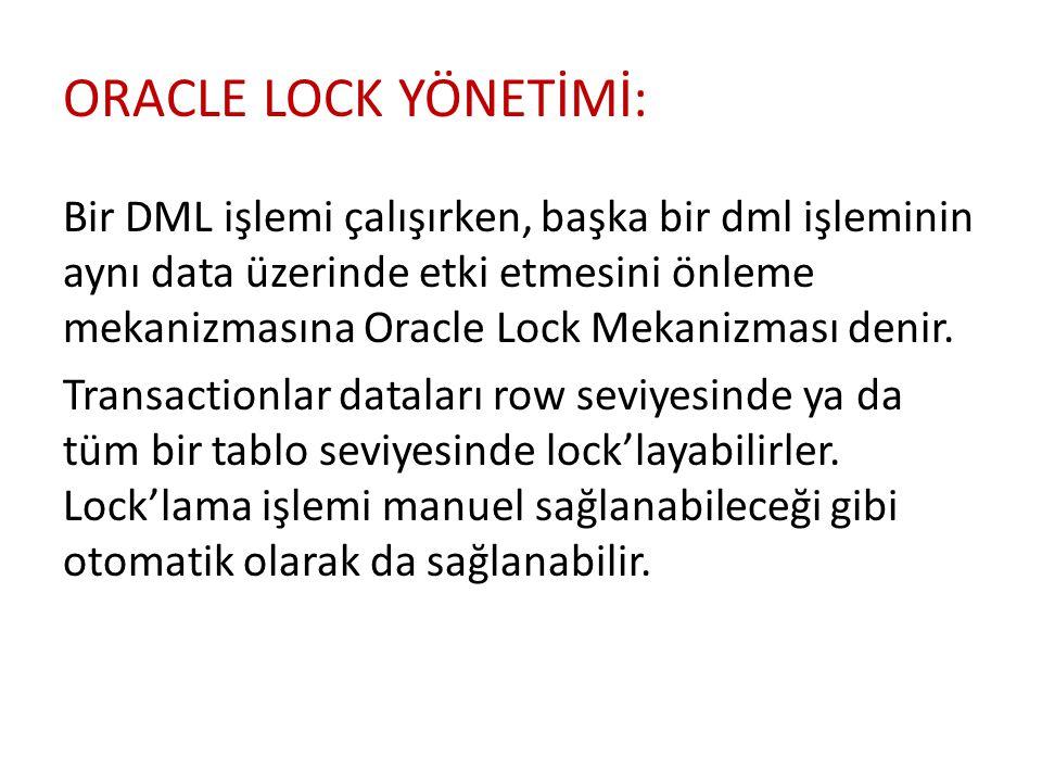 ORACLE LOCK YÖNETİMİ: Bir DML işlemi çalışırken, başka bir dml işleminin aynı data üzerinde etki etmesini önleme mekanizmasına Oracle Lock Mekanizması