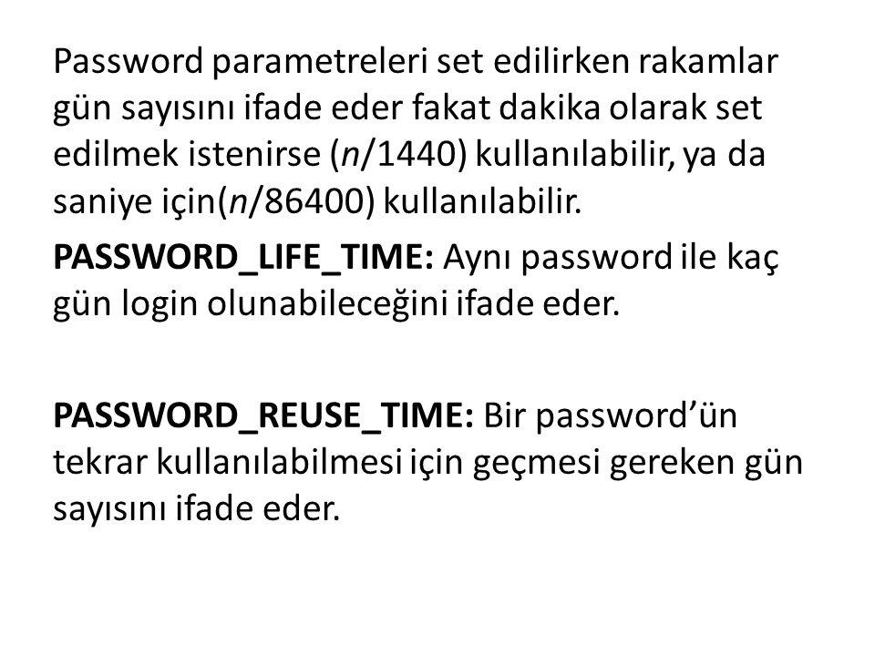 Password parametreleri set edilirken rakamlar gün sayısını ifade eder fakat dakika olarak set edilmek istenirse (n/1440) kullanılabilir, ya da saniye