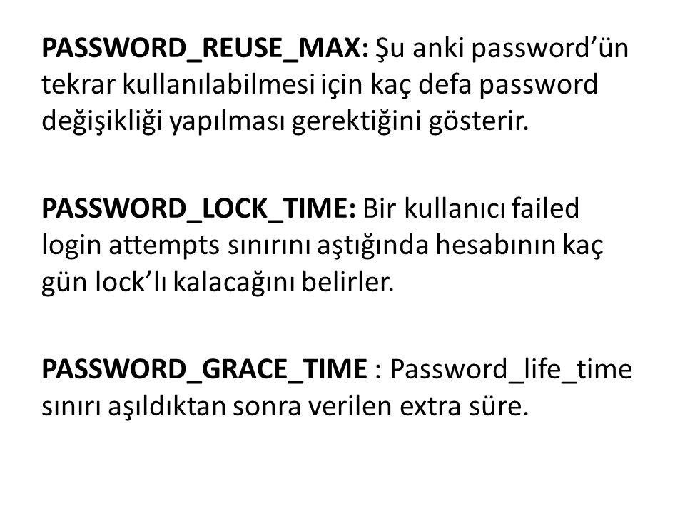 PASSWORD_REUSE_MAX: Şu anki password'ün tekrar kullanılabilmesi için kaç defa password değişikliği yapılması gerektiğini gösterir. PASSWORD_LOCK_TIME: