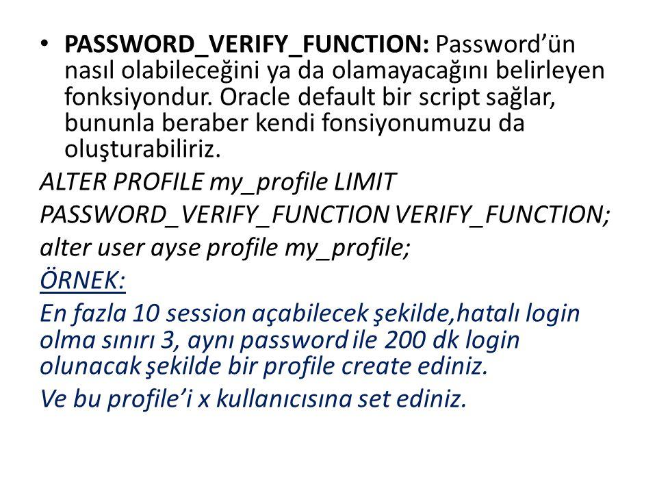 PASSWORD_VERIFY_FUNCTION: Password'ün nasıl olabileceğini ya da olamayacağını belirleyen fonksiyondur. Oracle default bir script sağlar, bununla berab