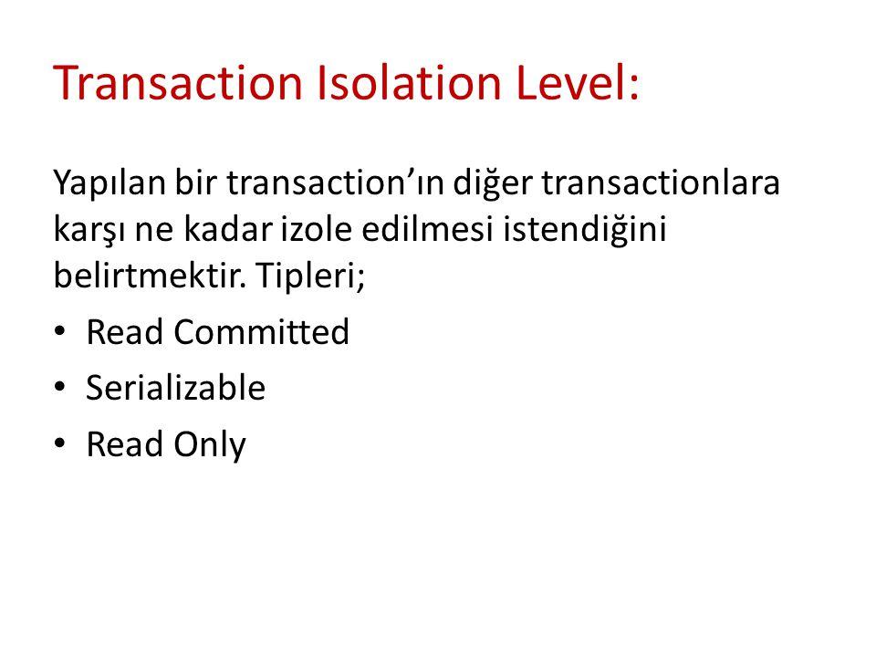 Transaction Isolation Level: Yapılan bir transaction'ın diğer transactionlara karşı ne kadar izole edilmesi istendiğini belirtmektir. Tipleri; Read Co