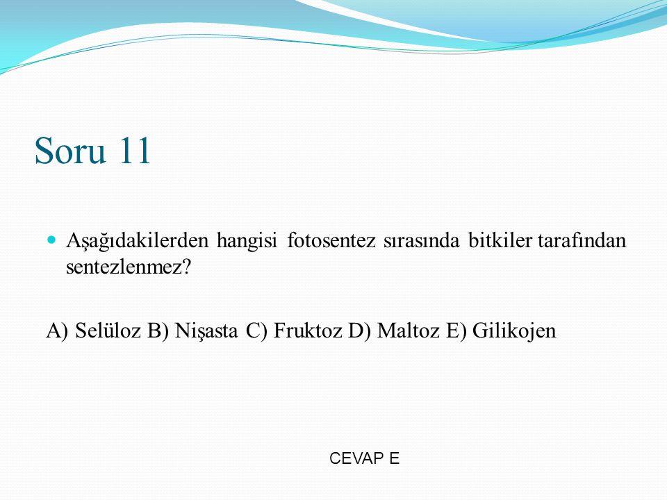 Soru 11 Aşağıdakilerden hangisi fotosentez sırasında bitkiler tarafından sentezlenmez? A) Selüloz B) Nişasta C) Fruktoz D) Maltoz E) Gilikojen CEVAP E