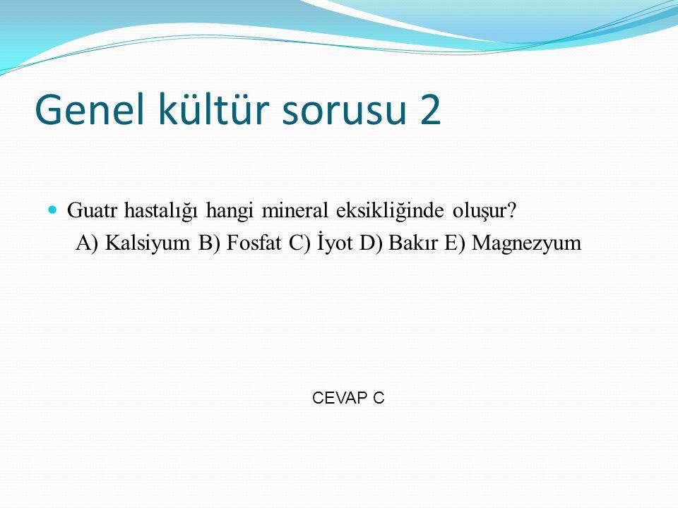 Genel kültür sorusu 2 Guatr hastalığı hangi mineral eksikliğinde oluşur? A) Kalsiyum B) Fosfat C) İyot D) Bakır E) Magnezyum CEVAP C