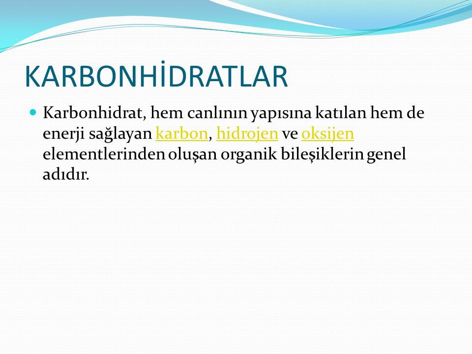 KARBONHİDRATLAR Karbonhidrat, hem canlının yapısına katılan hem de enerji sağlayan karbon, hidrojen ve oksijen elementlerinden oluşan organik bileşikl
