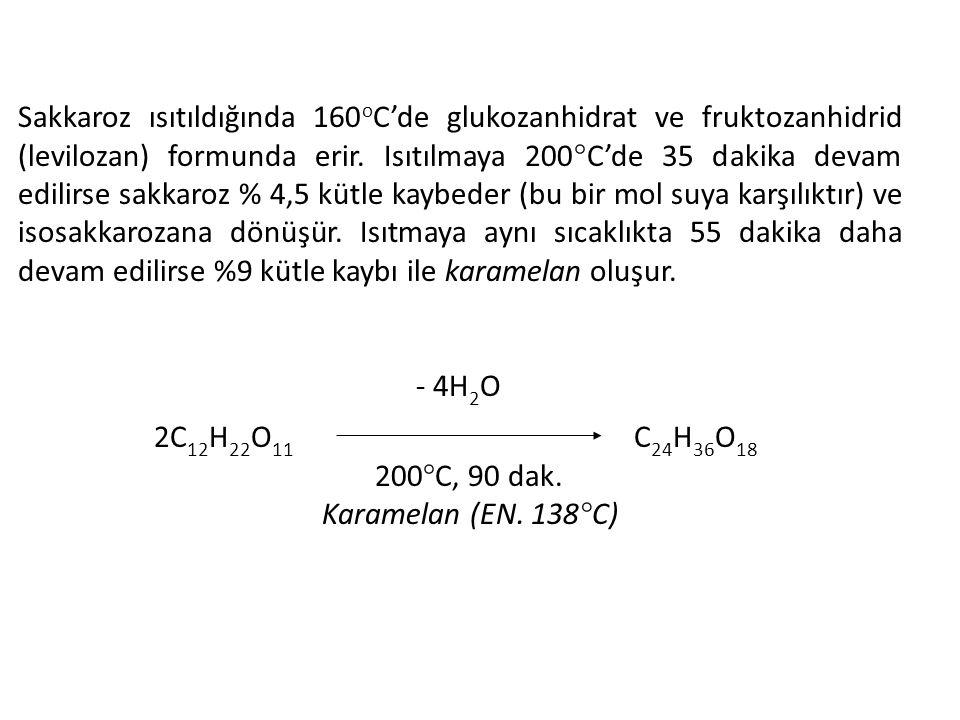 2C 12 H 22 O 11 C 24 H 36 O 18 200°C, 90 dak. Karamelan (EN. 138°C) Sakkaroz ısıtıldığında 160 o C'de glukozanhidrat ve fruktozanhidrid (levilozan) fo
