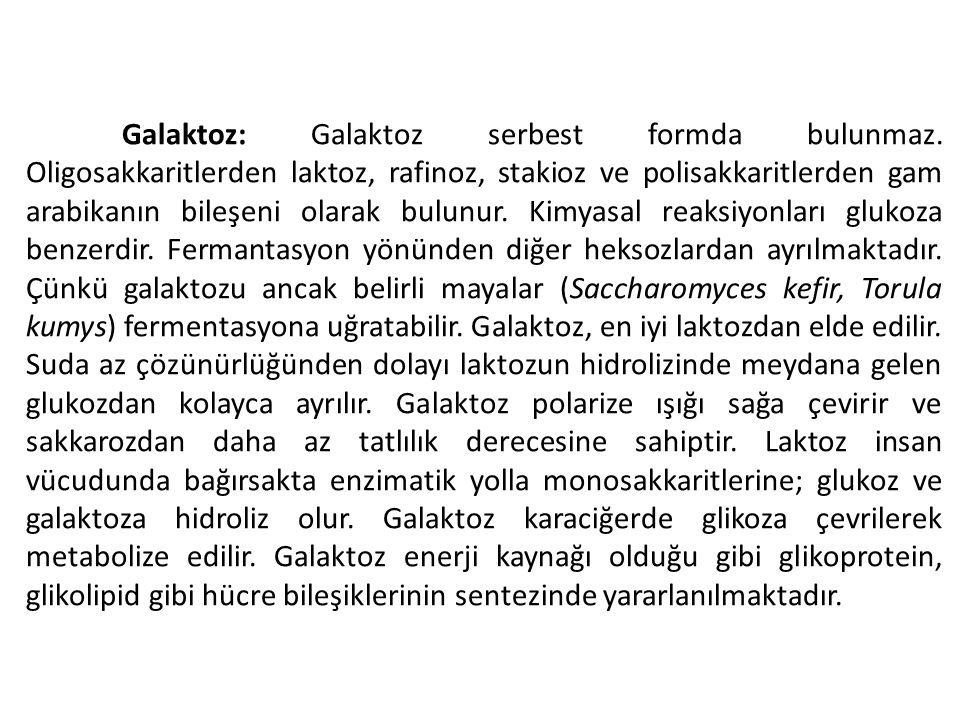 Galaktoz: Galaktoz serbest formda bulunmaz. Oligosakkaritlerden laktoz, rafinoz, stakioz ve polisakkaritlerden gam arabikanın bileşeni olarak bulunur.