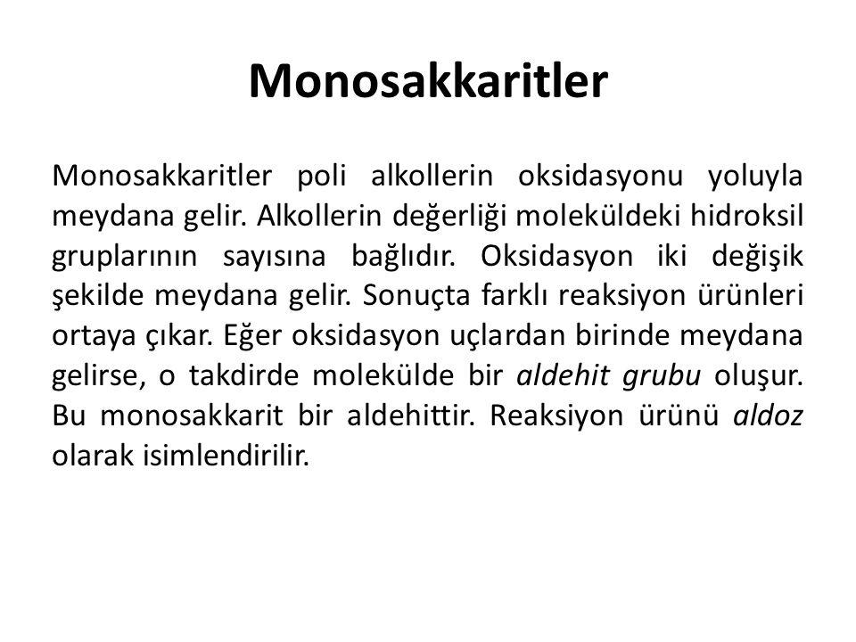 Monosakkaritler Monosakkaritler poli alkollerin oksidasyonu yoluyla meydana gelir. Alkollerin değerliği moleküldeki hidroksil gruplarının sayısına bağ