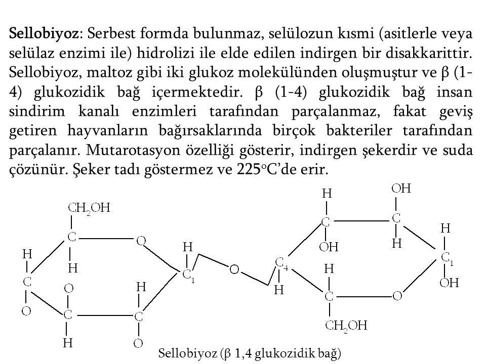 Sellobiyoz: Serbest formda bulunmaz, selülozun kısmi (asitlerle veya selülaz enzimi ile) hidrolizi ile elde edilen indirgen bir disakkarittir. Sellobi