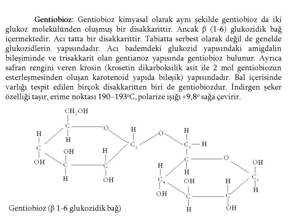 Gentiobioz: Gentiobioz kimyasal olarak aynı şekilde gentiobioz da iki glukoz molekülünden oluşmuş bir disakkarittir. Ancak β (1-6) glukozidik bağ içer